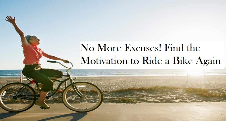 No More Excuses! Find the Motivation to Ride a Bike Again