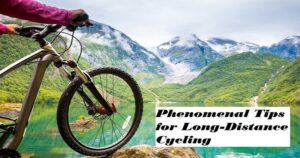 10 Phenomenal Tips for Long-Distance Cycling